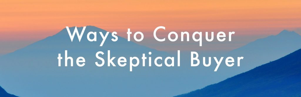 Ways to Conquer the Skeptical Buyer 3