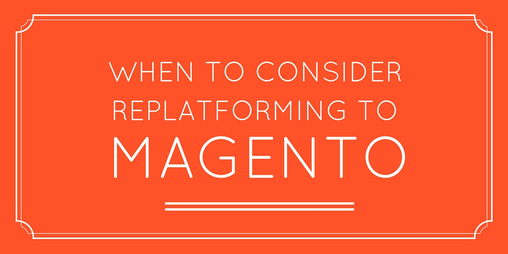 When to Consider Replatforming to Magento 8