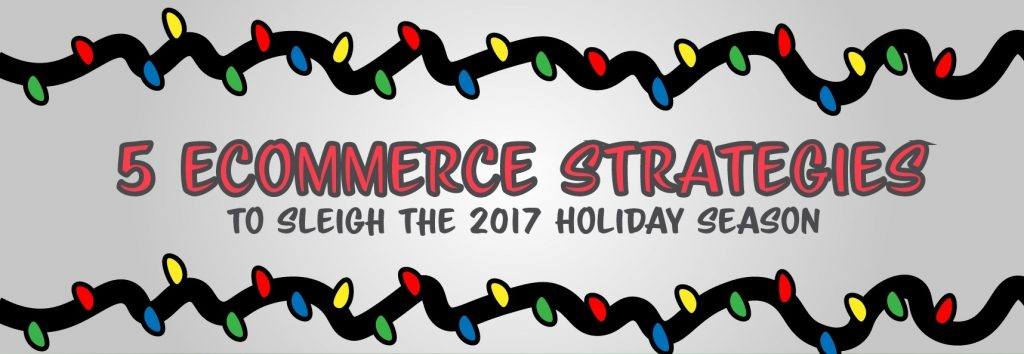5 Awesome eCommerce Tips to Sleigh the 2017 Holiday Season! 4