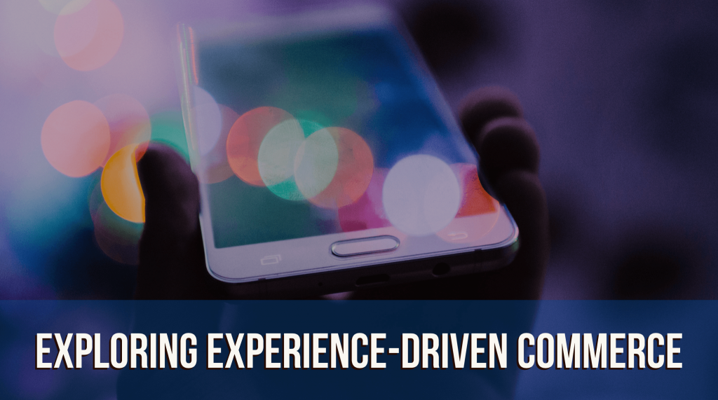 Exploring Experience-Driven Commerce 1